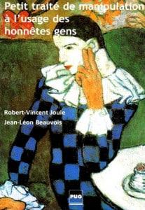 Petit traité de manipulation à l'usage des honnêtes gens - Joule & Beauvois - Ce livre ne traite pas de mensonge mais de techniques de manipulations intéressantes à connaître pour s'en préserver